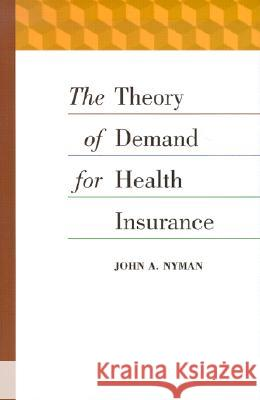 The Theory of Demand for Health Insurance John A. Nyman 9780804744881