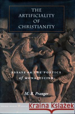 The Artificiality of Christianity: Essays on the Poetics of Monasticism M. B. Pranger 9780804745246
