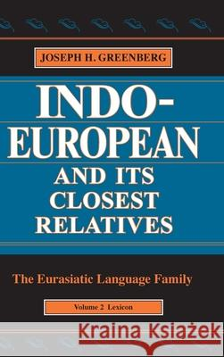 Indo-European and Its Closest Relatives: The Eurasiatic Language Family, Volume 2, Lexicon Joseph Harold Greenberg Joseph Greenberg 9780804746243