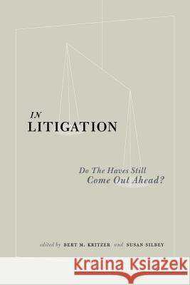 In Litigation: Do the Ahavesa Still Come Out Ahead? Herbert M. Kritzer Susan S. Silbey 9780804747332