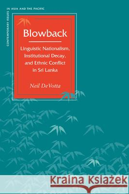 Blowback : Linguistic Nationalism, Institutional Decay, and Ethnic Conflict in Sri Lanka Devotta                                  Neil Devotta 9780804749237