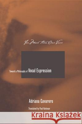 For More Than One Voice: Toward a Philosophy of Vocal Expression Adriana Cavarero Paul Kottman 9780804749558