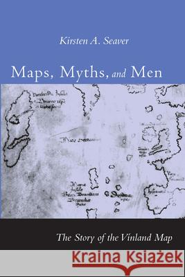 Maps, Myths, and Men: The Story of the Vinland Map Kirsten A. Seaver 9780804749633
