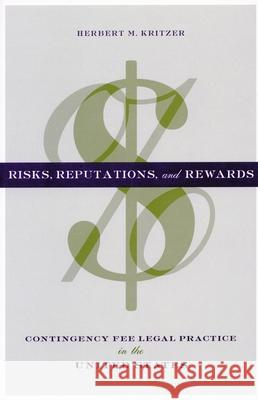 Risks, Reputations, and Rewards: Contingency Fee Legal Practice in the United States Herbert M. Kritzer 9780804749671