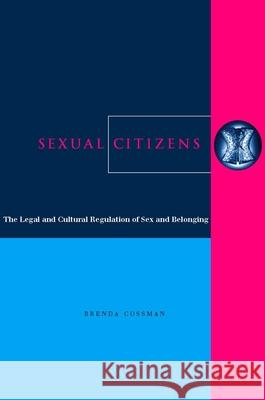 Sexual Citizens: The Legal and Cultural Regulation of Sex and Belonging Brenda Cossman 9780804749961