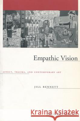 Empathic Vision : Affect, Trauma, and Contemporary Art Jill Bennett 9780804750745