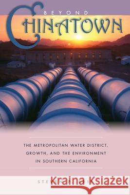 Beyond <I>Chinatown</I> : The Metropolitan Water District, Growth, and the Environment in Southern California Steven P. Erie Harold Brackman 9780804751391