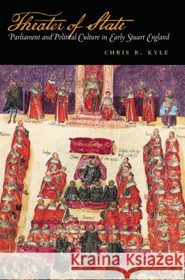 Theater of State: Parliament and Political Culture in Early Stuart England Chris R. Kyle 9780804752886