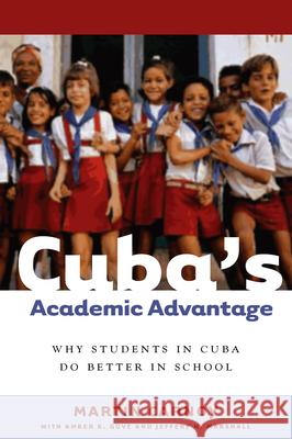 Cubaas Academic Advantage: Why Students in Cuba Do Better in School Martin Carnoy 9780804755979