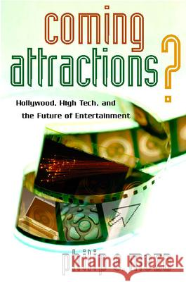 Coming Attractions?: Hollywood, High Tech, and the Future of Entertainment Philip E. Meza 9780804756600