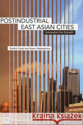 Post-Industrial East Asian Cities: Innovation for Growth Shahid Yusuf Kaoru Nabeshima 9780804756723