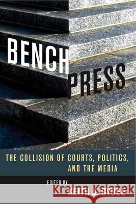 Bench Press: The Collision of Courts, Politics, and the Media Stanford University Press 9780804756778