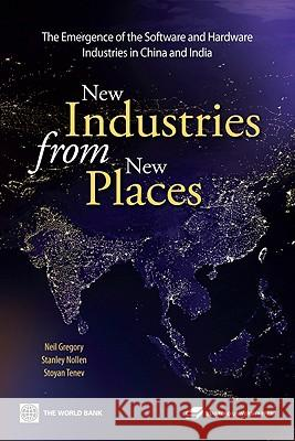 New Industries from New Places: The Emergence of the Software and Hardware Industries in China and India Neil Gregory Stanley Nollen Stoyan Tenev 9780804762816