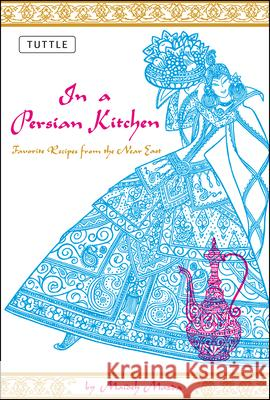 In a Persian Kitchen: Favorite Recipes from the Near East Maideh Mazda 9780804816199