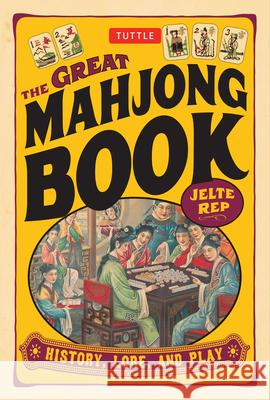 The Great Mahjong Book : History, Lore, and Play Jelte Rep 9780804837194