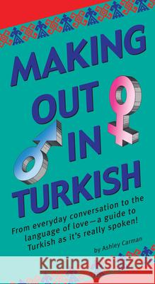 Making Out in Turkish: (turkish Phrasebook) Ashley Carman 9780804840255
