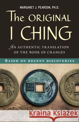 The Original I Ching : An Authentic Translation of the Book of Changes Margaret J. Pearson 9780804841818