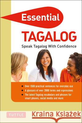 Essential Tagalog: Speak Tagalog with Confidence! (Tagalog Phrasebook & Dictionary) Renato Perdon 9780804842402