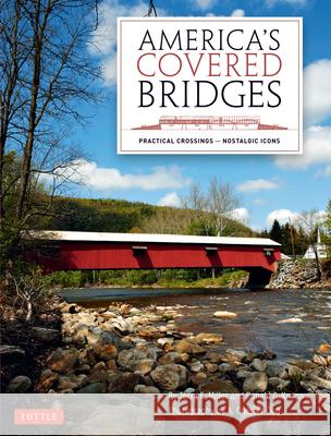 America's Covered Bridges: Practical Crossings - Nostalgic Icons Terry E. Miller Ronald G. Knapp A. Chester Ong 9780804842655