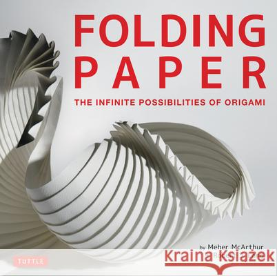 Folding Paper: The Infinite Possibilities of Origami Meher McArthur 9780804843386