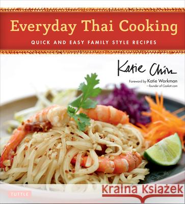 Everyday Thai Cooking: Quick and Easy Family Style Recipes [thai Cookbook, 100 Recipes] Katie Chin 9780804843713