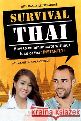 Survival Thai: How to Communicate Without Fuss or Fear Instantly! (Thai Phrasebook & Dictionary) Thomas Lamosse 9780804843904
