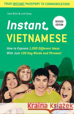 Instant Vietnamese: How to Express 1,000 Different Ideas with Just 100 Key Words and Phrases! (Vietnamese Phrasebook & Dictionary) Sam Brier Linh Doan 9780804844635