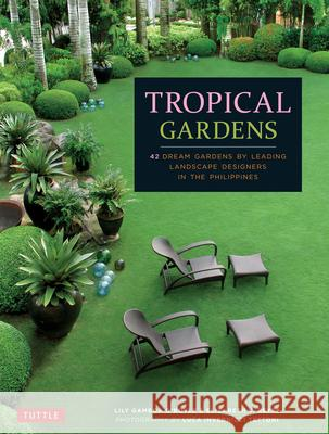 Tropical Gardens: 42 Dream Gardens by Leading Landscape Designers in the Philippines Lily Gamboa O'Boyle Elizabeth Reyes Luca Invernizzi Tettoni 9780804846264