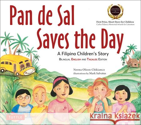 Pan de Sal Saves the Day: An Award-Winning Children's Story from the Philippines [new Bilingual English and Tagalog Edition] Norma Olizon-Chikiamco Mark Salvatus 9780804847544
