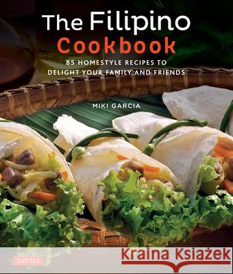 The Filipino Cookbook: 85 Homestyle Recipes to Delight Your Family and Friends Miki Garcia Luca Invernizzi Tettoni 9780804847674