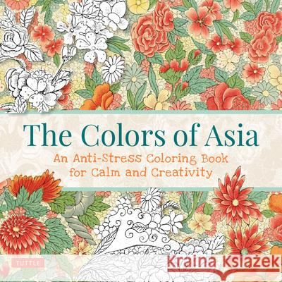 The Colors of Asia: An Anti-Stress Coloring Book for Calm and Creativity Tuttle Publishing 9780804850377