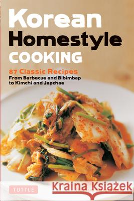 Korean Homestyle Cooking: 87 Classic Recipes - From Barbecue and Bibimbap to Kimchi and Japchae  9780804851206
