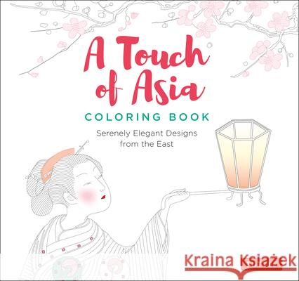 A Touch of Asia Coloring Book: Serenely Elegant Designs from the East (Tear-Out Sheets Let You Share Pages or Frame Your Finished Work)  9780804851725