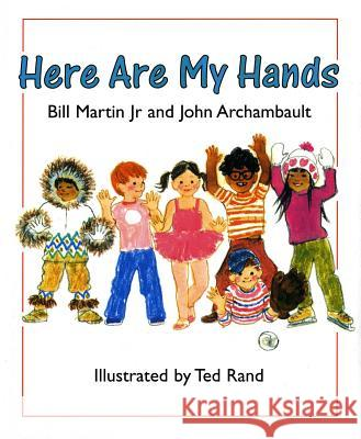 Here Are My Hands Bill, Jr. Martin John Archambault Ted Rand 9780805003284 Henry Holt & Company