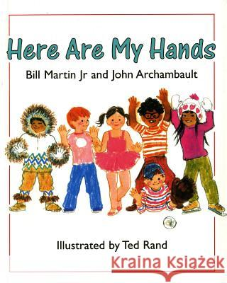 Here Are My Hands Bill, Jr. Martin John Archambault Ted Rand 9780805011685 Henry Holt & Company
