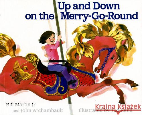 Up and Down on the Merry-Go-Round Bill, Jr. Martin Ted Rand John Archambault 9780805016383 Henry Holt & Company