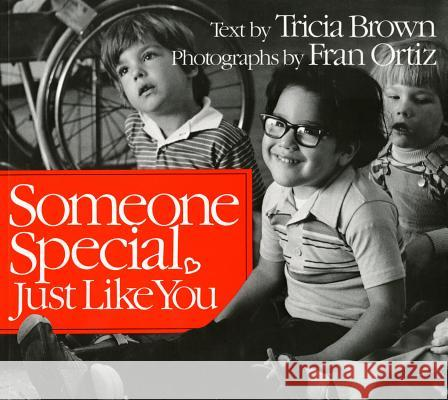 Someone Special, Just Like You Tricia Brown Fran Ortiz 9780805042689
