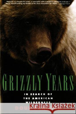 Grizzly Years: In Search of the American Wilderness Doug Peacock 9780805045437