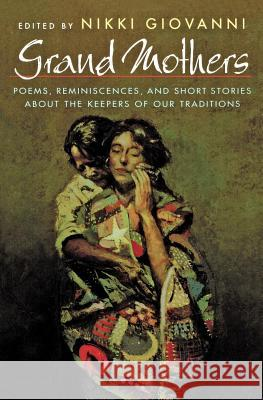 Grand Mothers: Poems, Reminiscences, and Short Stories about the Keepers of Our Traditions Nikki Giovanni Nikki Giovanni 9780805049039