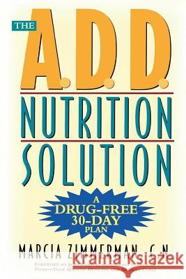 The A.D.D. Nutrition Solution: A Drug-Free 30 Day Plan Marcia Zimmerman 9780805061284