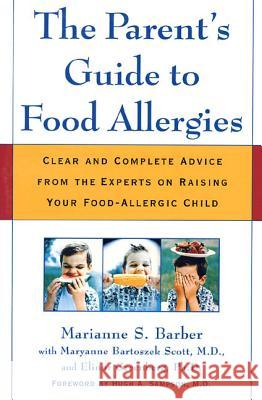 The Parent's Guide to Food Allergies: Clear and Complete Advice from the Experts on Raising Your Food-Allergic Child Marianne Barber Maryanne Bartoszek Scott Elinor Greenberg 9780805066005