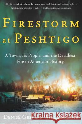Firestorm at Peshtigo: A Town, Its People, and the Deadliest Fire in American History Denise Gess William Lutz 9780805072938 Owl Books (NY)