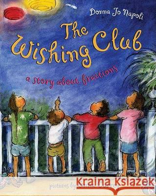 The Wishing Club: A Story about Fractions Donna Jo Napoli Anna Currey 9780805076653