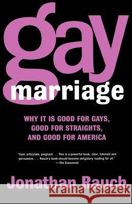 Gay Marriage: Why It Is Good for Gays, Good for Straights, and Good for America Jonathan Rauch 9780805078152 Owl Books (NY)