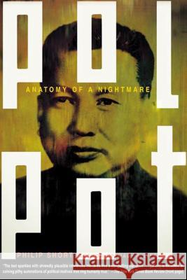 Pol Pot: Anatomy of a Nightmare Philip Short 9780805080063
