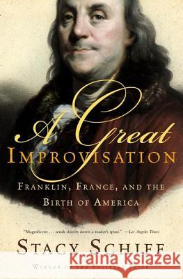 A Great Improvisation: Franklin, France, and the Birth of America Stacy Schiff 9780805080094