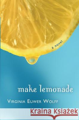 Make Lemonade Virginia Euwer Wolff 9780805080704