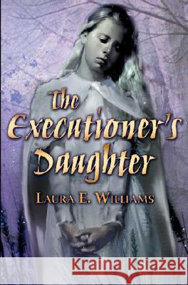 The Executioner's Daughter Laura E. Williams 9780805081862