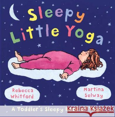 Sleepy Little Yoga Rebecca Whitford Martina Selway 9780805081930