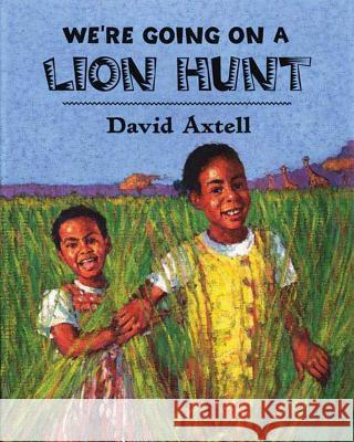 We're Going on a Lion Hunt David Axtell 9780805082197